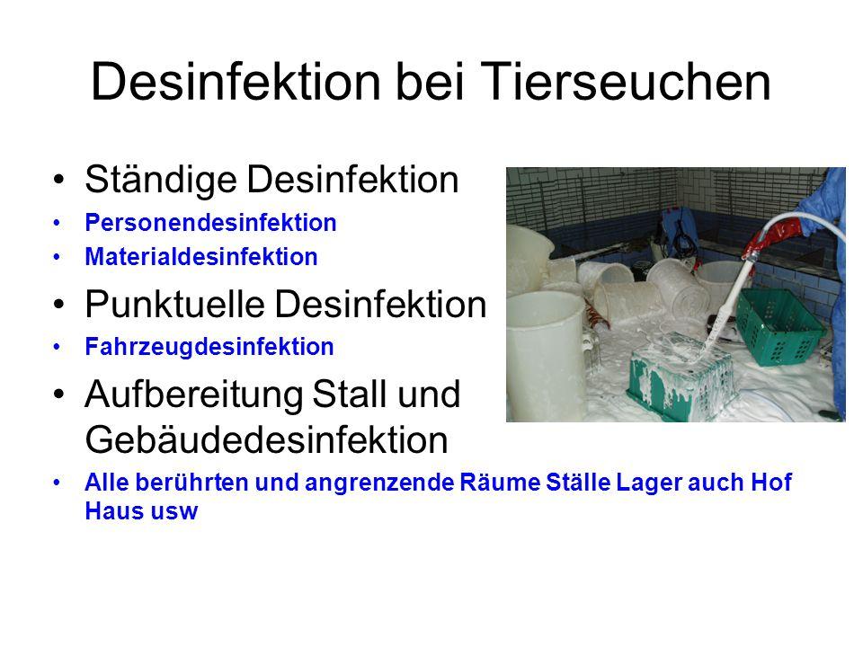 Desinfektion bei Tierseuchen Ständige Desinfektion Personendesinfektion Materialdesinfektion Punktuelle Desinfektion Fahrzeugdesinfektion Aufbereitung Stall und Gebäudedesinfektion Alle berührten und angrenzende Räume Ställe Lager auch Hof Haus usw