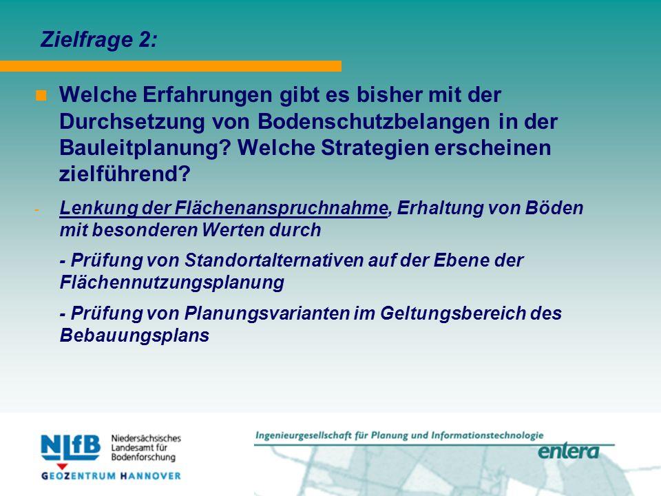 Zielfrage 2: Welche Erfahrungen gibt es bisher mit der Durchsetzung von Bodenschutzbelangen in der Bauleitplanung.