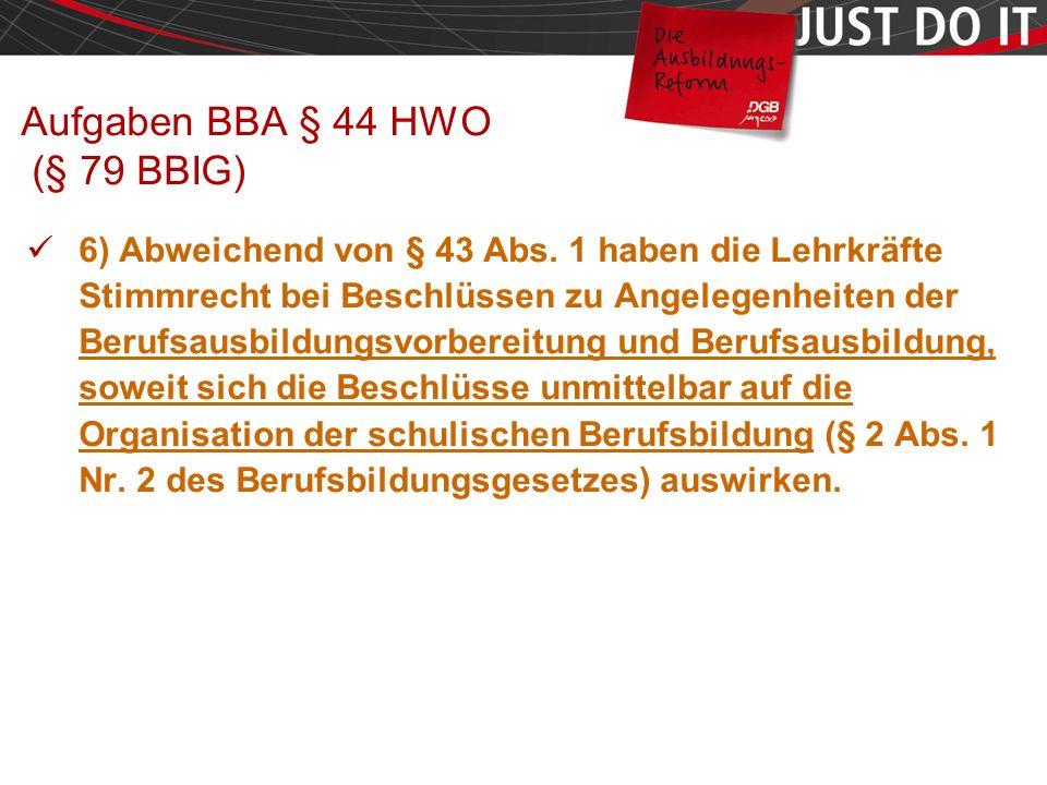 Seite 44 Aufgaben BBA § 44 HWO (§ 79 BBIG) 6) Abweichend von § 43 Abs.