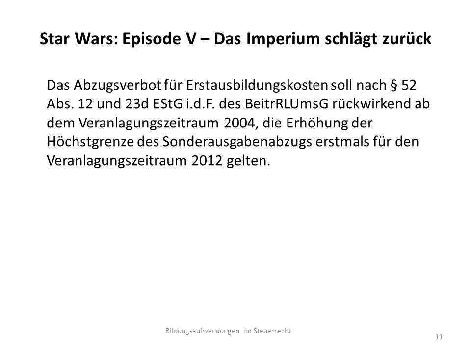 Star Wars: Episode V – Das Imperium schlägt zurück Das Abzugsverbot für Erstausbildungskosten soll nach § 52 Abs.