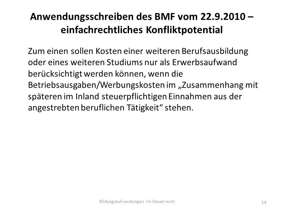 """Anwendungsschreiben des BMF vom 22.9.2010 – einfachrechtliches Konfliktpotential Zum einen sollen Kosten einer weiteren Berufsausbildung oder eines weiteren Studiums nur als Erwerbsaufwand berücksichtigt werden können, wenn die Betriebsausgaben/Werbungskosten im """"Zusammenhang mit späteren im Inland steuerpflichtigen Einnahmen aus der angestrebten beruflichen Tätigkeit stehen."""