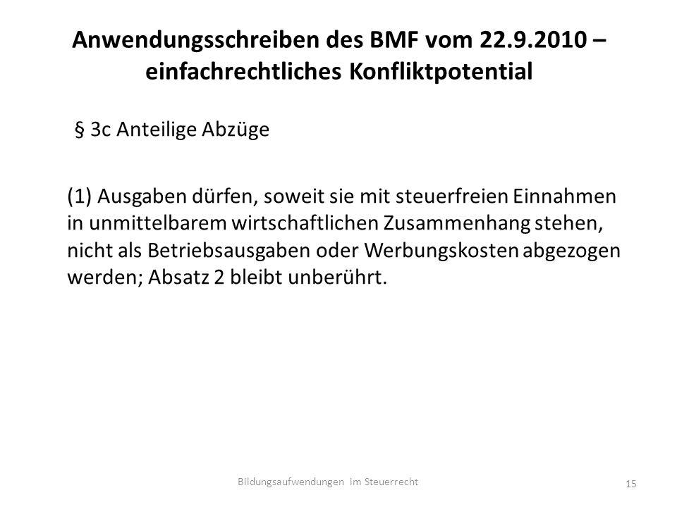 Anwendungsschreiben des BMF vom 22.9.2010 – einfachrechtliches Konfliktpotential § 3c Anteilige Abzüge (1) Ausgaben dürfen, soweit sie mit steuerfreien Einnahmen in unmittelbarem wirtschaftlichen Zusammenhang stehen, nicht als Betriebsausgaben oder Werbungskosten abgezogen werden; Absatz 2 bleibt unberührt.