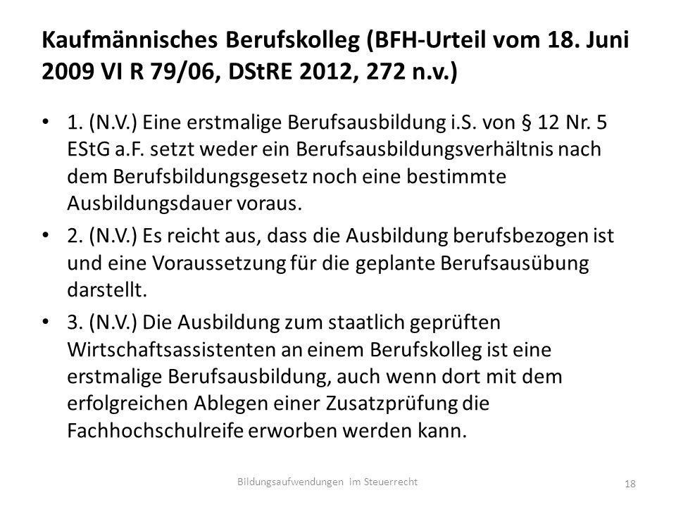 Kaufmännisches Berufskolleg (BFH-Urteil vom 18. Juni 2009 VI R 79/06, DStRE 2012, 272 n.v.) 1.