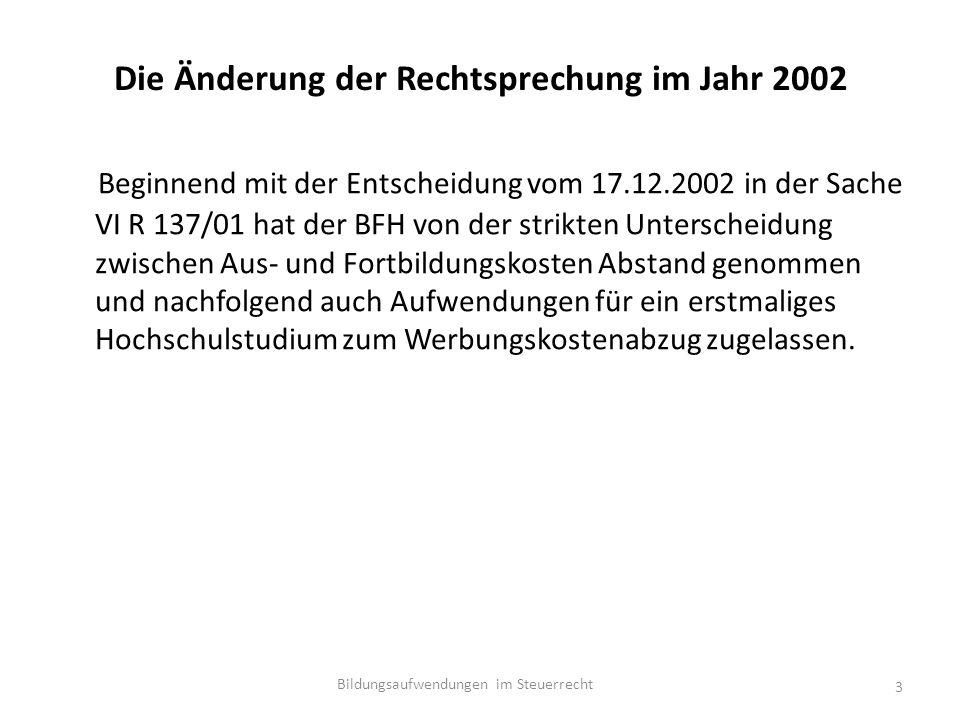 Die Änderung der Rechtsprechung im Jahr 2002 Beginnend mit der Entscheidung vom 17.12.2002 in der Sache VI R 137/01 hat der BFH von der strikten Unterscheidung zwischen Aus- und Fortbildungskosten Abstand genommen und nachfolgend auch Aufwendungen für ein erstmaliges Hochschulstudium zum Werbungskostenabzug zugelassen.