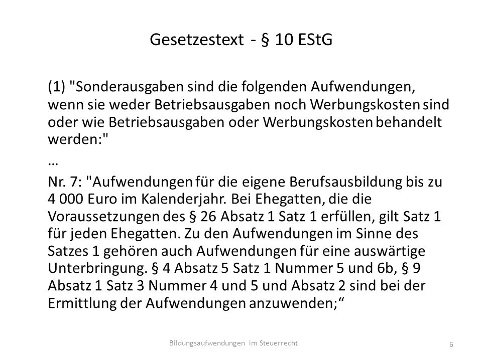 Gesetzestext - § 10 EStG (1) Sonderausgaben sind die folgenden Aufwendungen, wenn sie weder Betriebsausgaben noch Werbungskosten sind oder wie Betriebsausgaben oder Werbungskosten behandelt werden: … Nr.