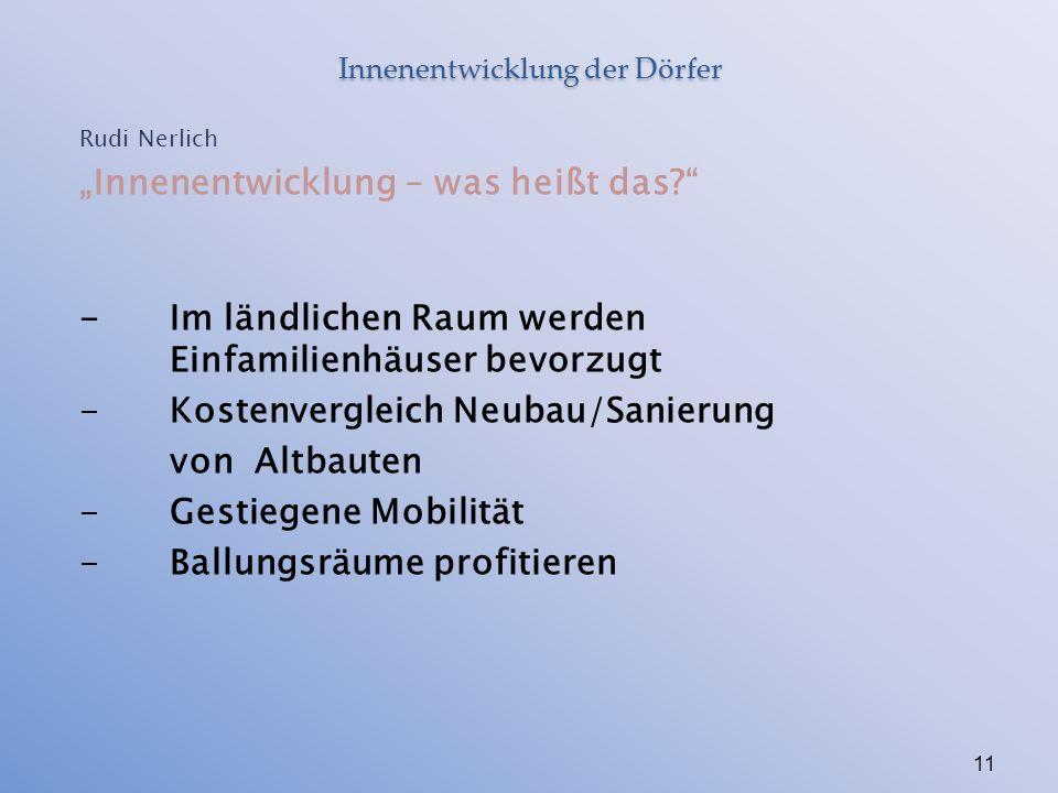 """Innenentwicklung der Dörfer Rudi Nerlich """"Innenentwicklung – was heißt das - Im ländlichen Raum werden Einfamilienhäuser bevorzugt - Kostenvergleich Neubau/Sanierung von Altbauten - Gestiegene Mobilität - Ballungsräume profitieren 11"""