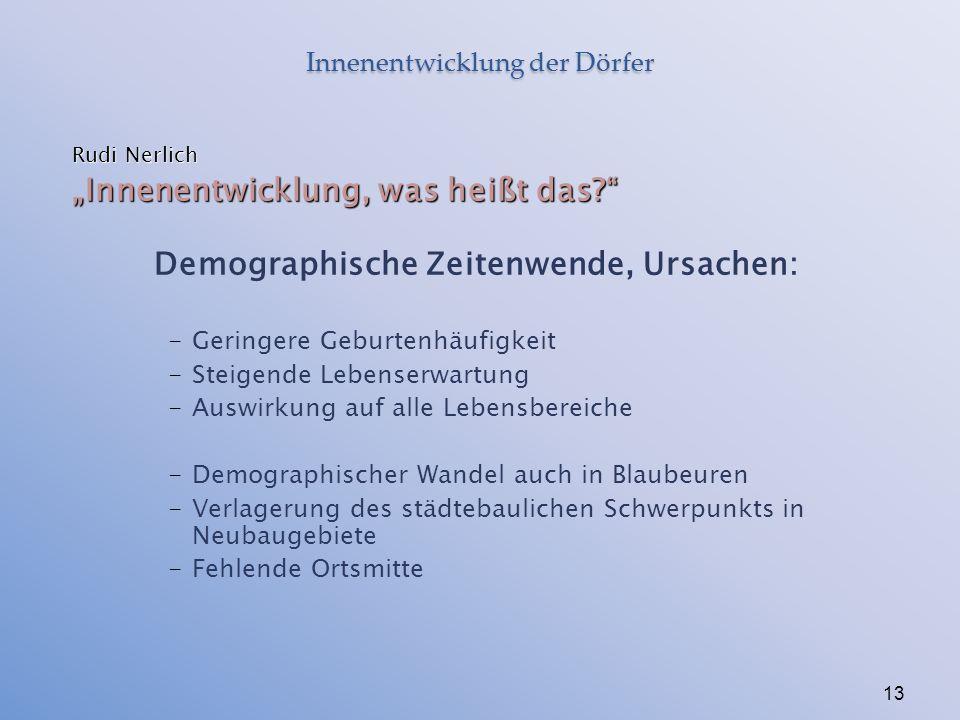 """Innenentwicklung der Dörfer Rudi Nerlich """"Innenentwicklung, was heißt das?"""" Demographische Zeitenwende, Ursachen: -Geringere Geburtenhäufigkeit -Steig"""