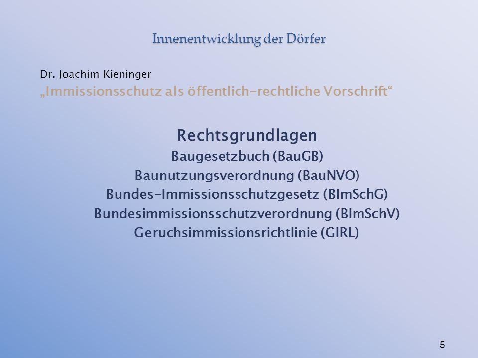 """Innenentwicklung der Dörfer Dr. Joachim Kieninger """"Immissionsschutz als öffentlich-rechtliche Vorschrift"""" Rechtsgrundlagen Baugesetzbuch (BauGB) Baunu"""