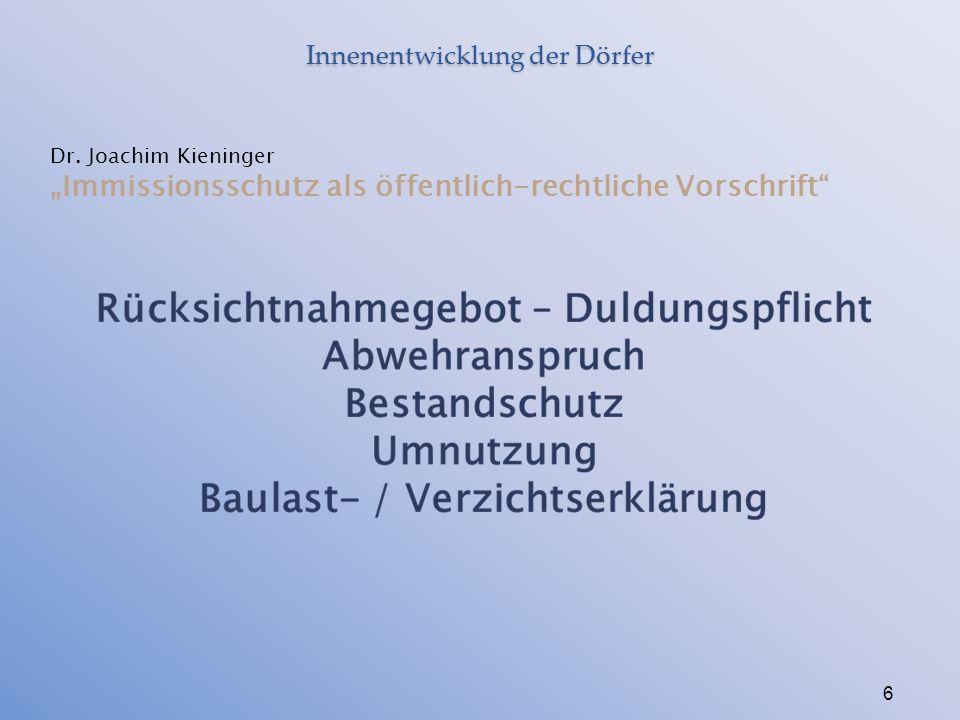 """Innenentwicklung der Dörfer 6 Dr. Joachim Kieninger """"Immissionsschutz als öffentlich-rechtliche Vorschrift"""""""