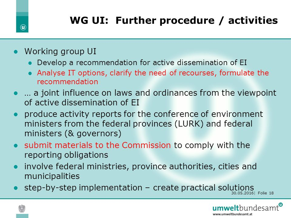 30.05.2016| Folie 18 WG UI: Further procedure / activities Working group UI Develop a recommendation for active dissemination of EI Analyse IT options