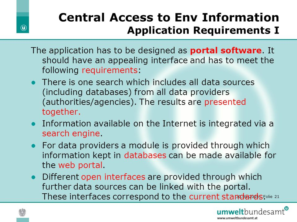 30.05.2016| Folie 21 Central Access to Env Information Application Requirements I The application has to be designed as portal software. It should hav