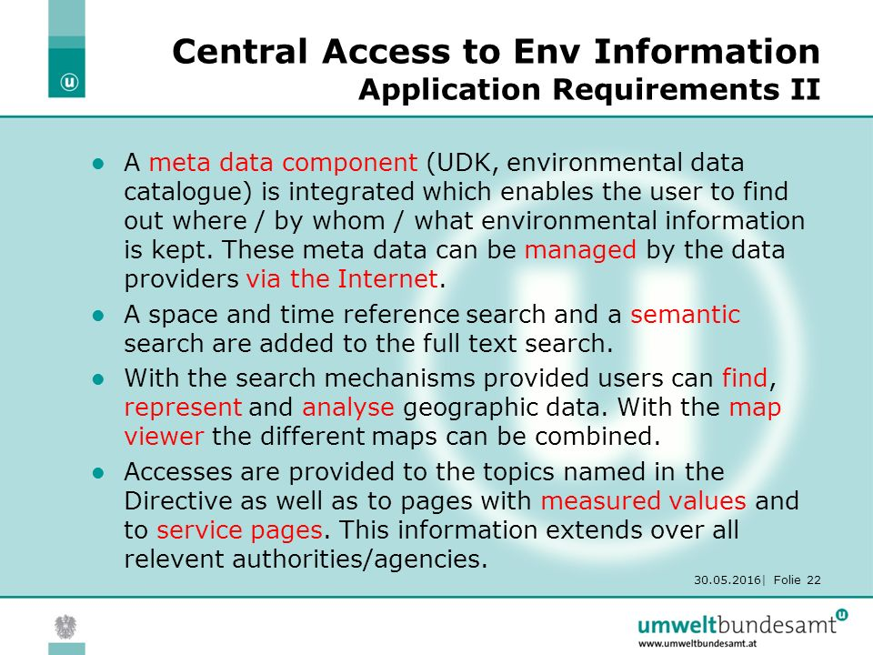 30.05.2016| Folie 22 Central Access to Env Information Application Requirements II A meta data component (UDK, environmental data catalogue) is integr