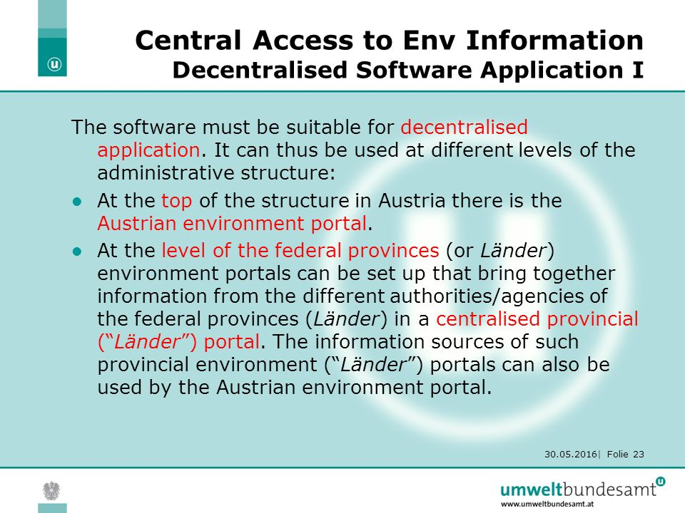 30.05.2016| Folie 23 Central Access to Env Information Decentralised Software Application I The software must be suitable for decentralised applicatio