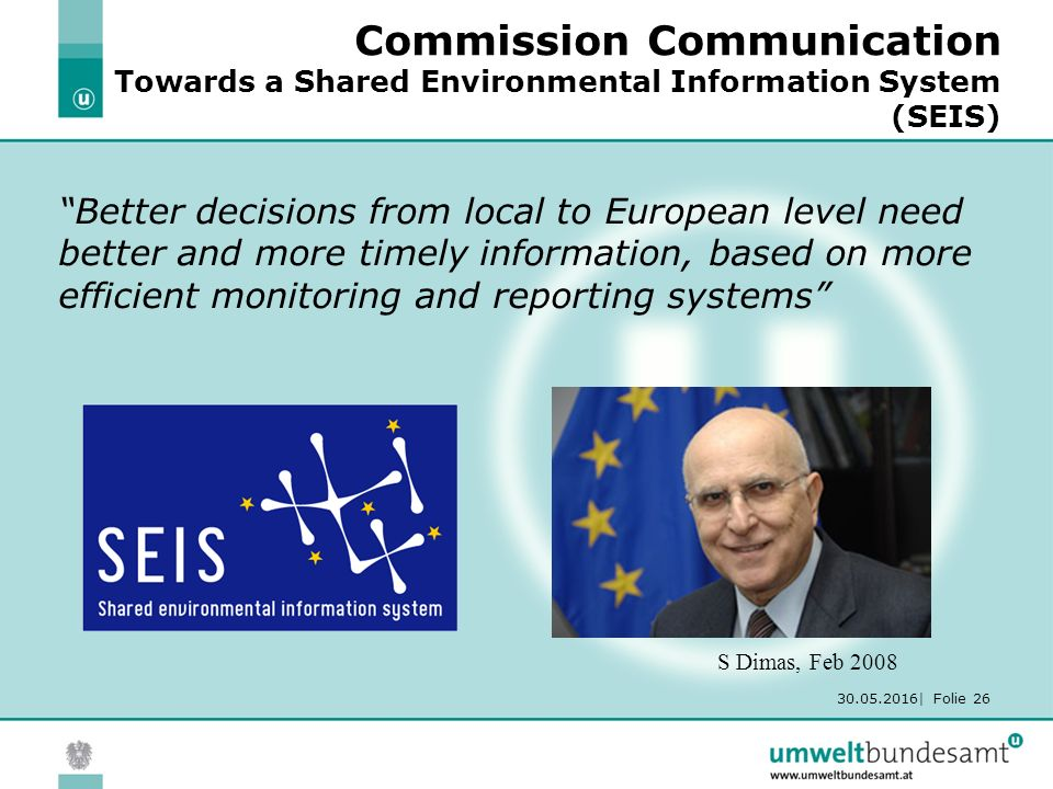"30.05.2016| Folie 26 Commission Communication Towards a Shared Environmental Information System (SEIS) ""Better decisions from local to European level"