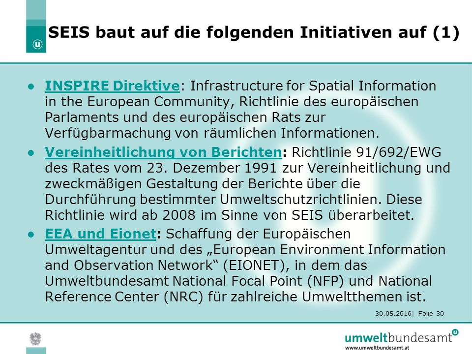 30.05.2016| Folie 30 SEIS baut auf die folgenden Initiativen auf (1) INSPIRE Direktive: Infrastructure for Spatial Information in the European Communi