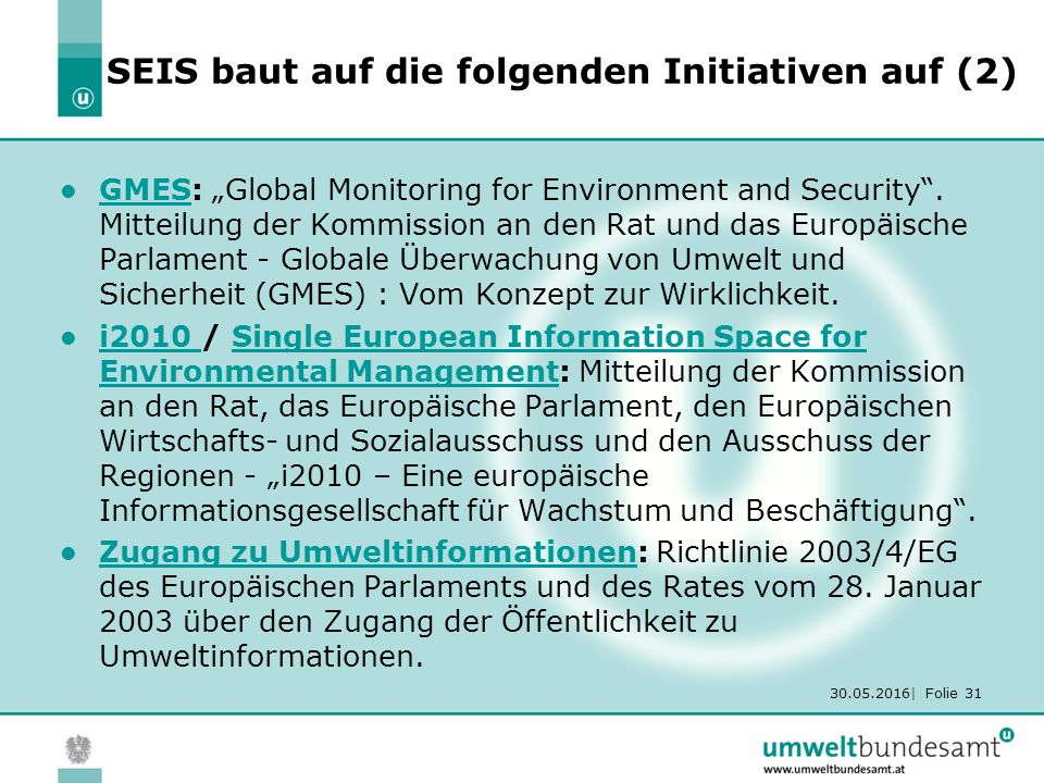 "30.05.2016| Folie 31 SEIS baut auf die folgenden Initiativen auf (2) GMES: ""Global Monitoring for Environment and Security ."