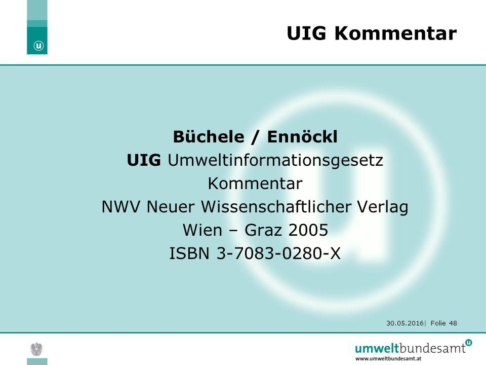 30.05.2016| Folie 48 UIG Kommentar Büchele / Ennöckl UIG Umweltinformationsgesetz Kommentar NWV Neuer Wissenschaftlicher Verlag Wien – Graz 2005 ISBN 3-7083-0280-X