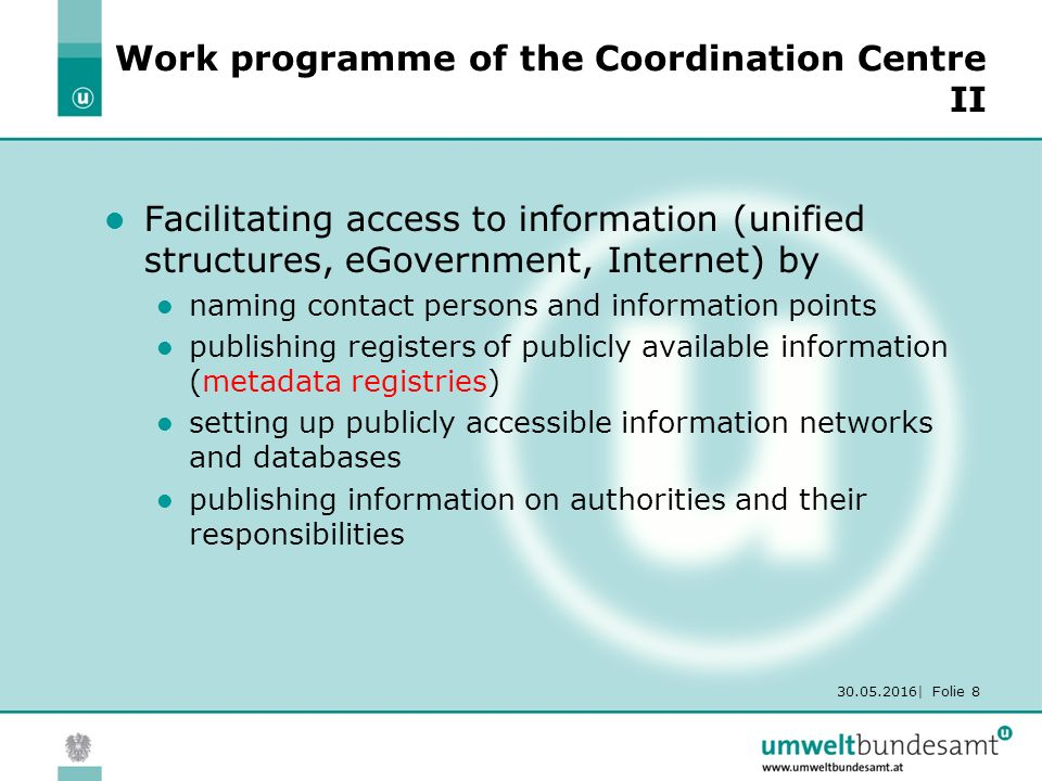 30.05.2016| Folie 8 Work programme of the Coordination Centre II Facilitating access to information (unified structures, eGovernment, Internet) by nam