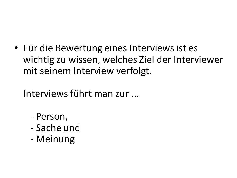 Für die Bewertung eines Interviews ist es wichtig zu wissen, welches Ziel der Interviewer mit seinem Interview verfolgt.