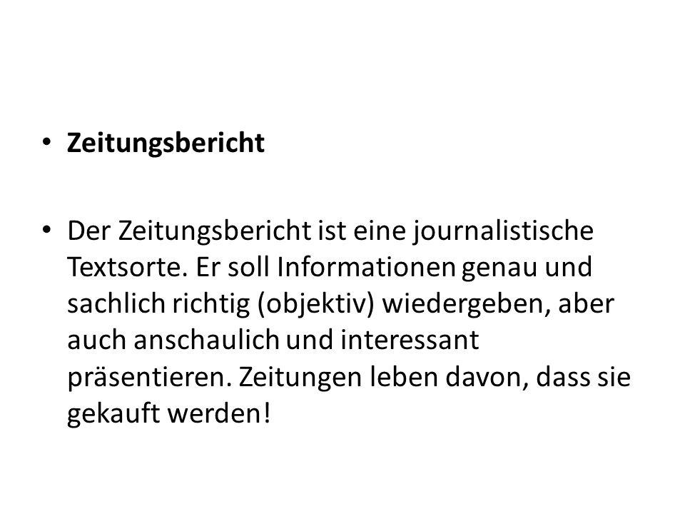 Zeitungsbericht Der Zeitungsbericht ist eine journalistische Textsorte.