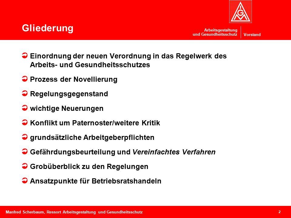 Vorstand Arbeitsgestaltung und Gesundheitsschutz Arbeitsschutzrecht – Grobüberblick 3 Manfred Scherbaum, Ressort Arbeitsgestaltung und Gesundheitsschutz