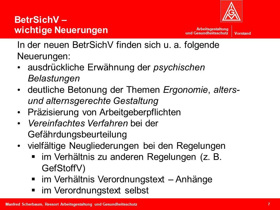 Vorstand Arbeitsgestaltung und Gesundheitsschutz 7 Manfred Scherbaum, Ressort Arbeitsgestaltung und Gesundheitsschutz In der neuen BetrSichV finden sich u.