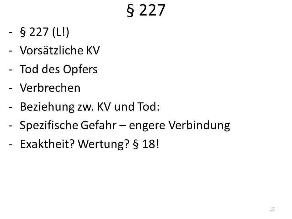 § 227 -§ 227 (L!) -Vorsätzliche KV -Tod des Opfers -Verbrechen -Beziehung zw.