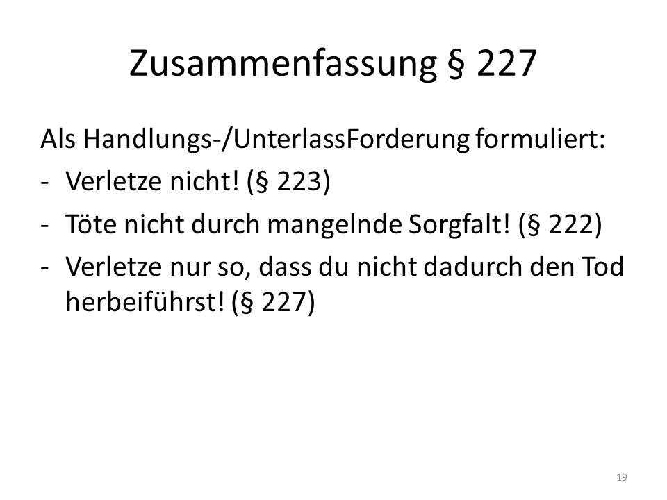 Zusammenfassung § 227 Als Handlungs-/UnterlassForderung formuliert: -Verletze nicht.