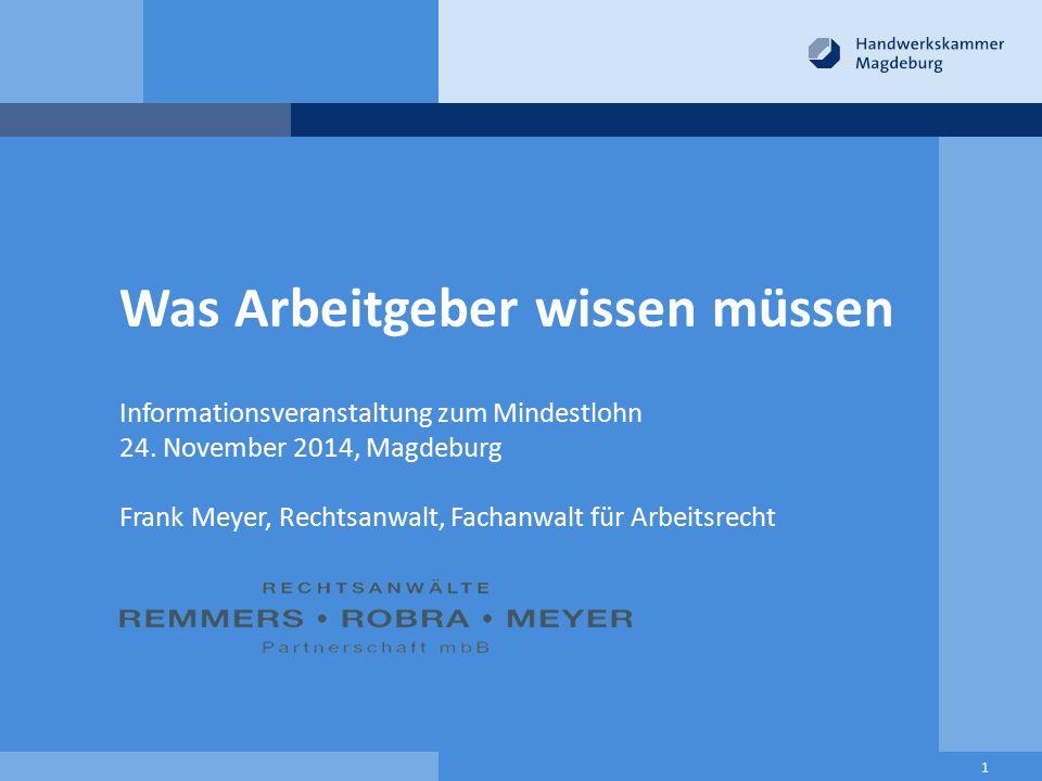Was Arbeitgeber wissen müssen Informationsveranstaltung zum Mindestlohn 24. November 2014, Magdeburg Frank Meyer, Rechtsanwalt, Fachanwalt für Arbeits