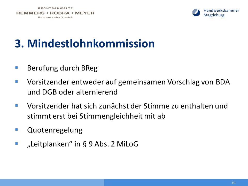 3. Mindestlohnkommission  Berufung durch BReg  Vorsitzender entweder auf gemeinsamen Vorschlag von BDA und DGB oder alternierend  Vorsitzender hat