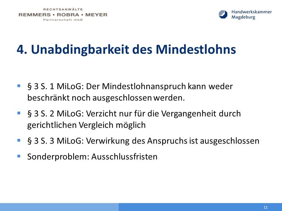 4. Unabdingbarkeit des Mindestlohns  § 3 S. 1 MiLoG: Der Mindestlohnanspruch kann weder beschränkt noch ausgeschlossen werden.  § 3 S. 2 MiLoG: Verz
