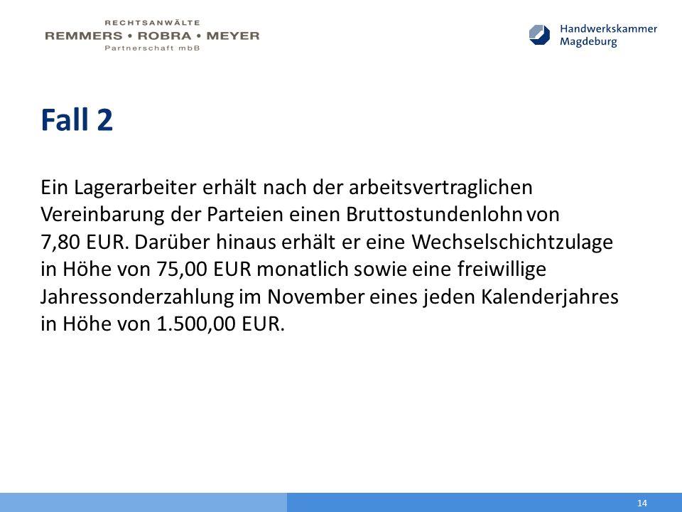 Fall 2 Ein Lagerarbeiter erhält nach der arbeitsvertraglichen Vereinbarung der Parteien einen Bruttostundenlohn von 7,80 EUR. Darüber hinaus erhält er