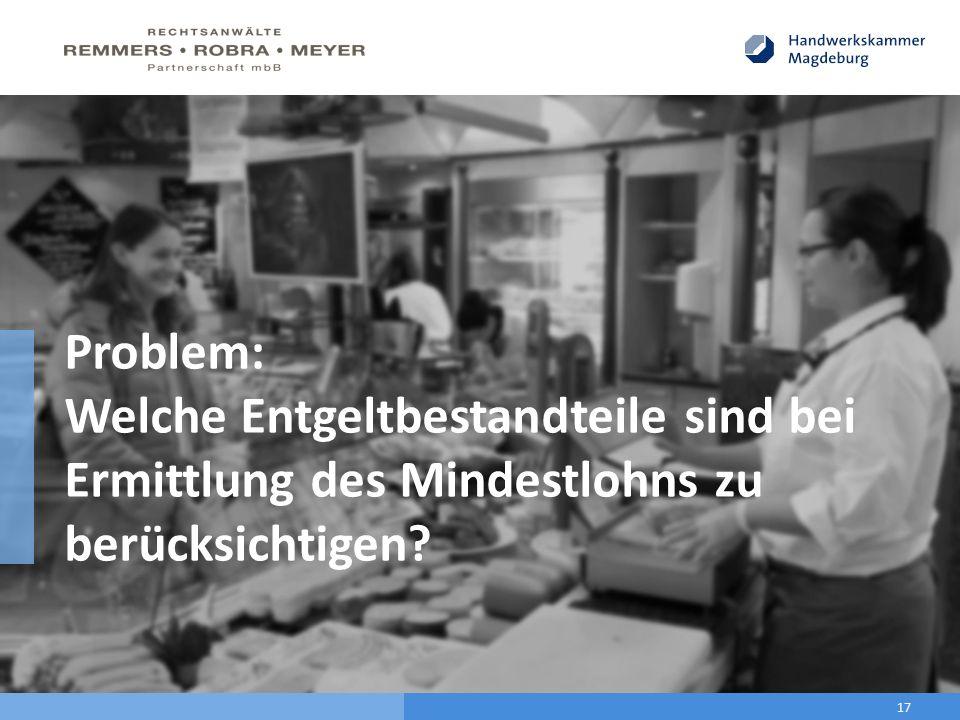 17 Problem: Welche Entgeltbestandteile sind bei Ermittlung des Mindestlohns zu berücksichtigen?