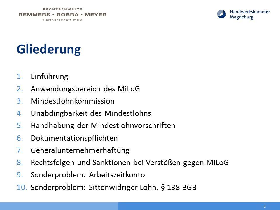 Gliederung 1.Einführung 2.Anwendungsbereich des MiLoG 3.Mindestlohnkommission 4.Unabdingbarkeit des Mindestlohns 5.Handhabung der Mindestlohnvorschrif