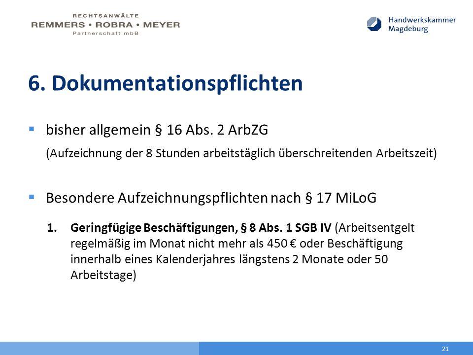 6. Dokumentationspflichten  bisher allgemein § 16 Abs. 2 ArbZG (Aufzeichnung der 8 Stunden arbeitstäglich überschreitenden Arbeitszeit)  Besondere A