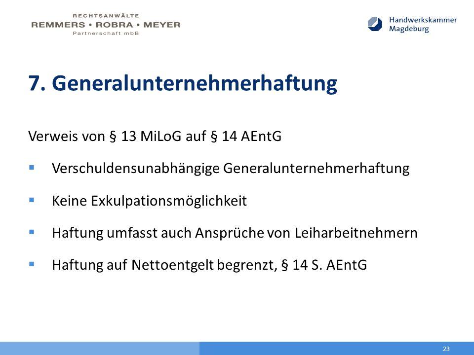 7. Generalunternehmerhaftung Verweis von § 13 MiLoG auf § 14 AEntG  Verschuldensunabhängige Generalunternehmerhaftung  Keine Exkulpationsmöglichkeit