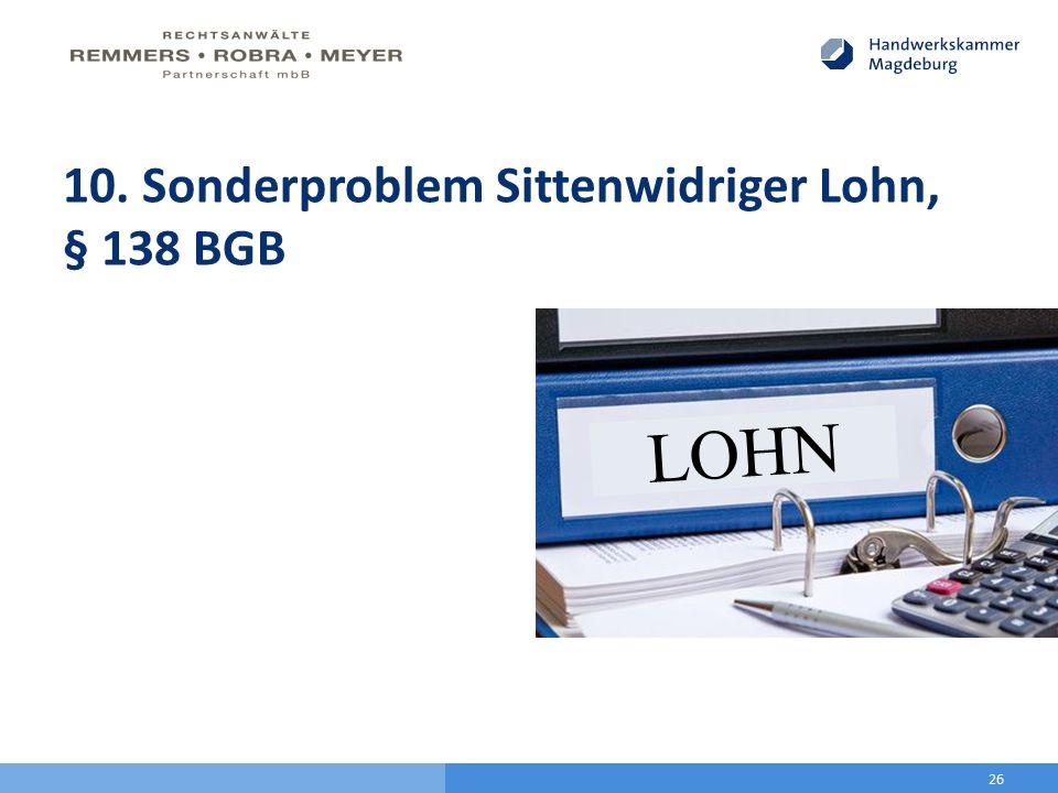 10. Sonderproblem Sittenwidriger Lohn, § 138 BGB 26 LOHN