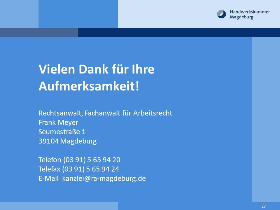 Vielen Dank für Ihre Aufmerksamkeit! Rechtsanwalt, Fachanwalt für Arbeitsrecht Frank Meyer Seumestraße 1 39104 Magdeburg Telefon (03 91) 5 65 94 20 Te