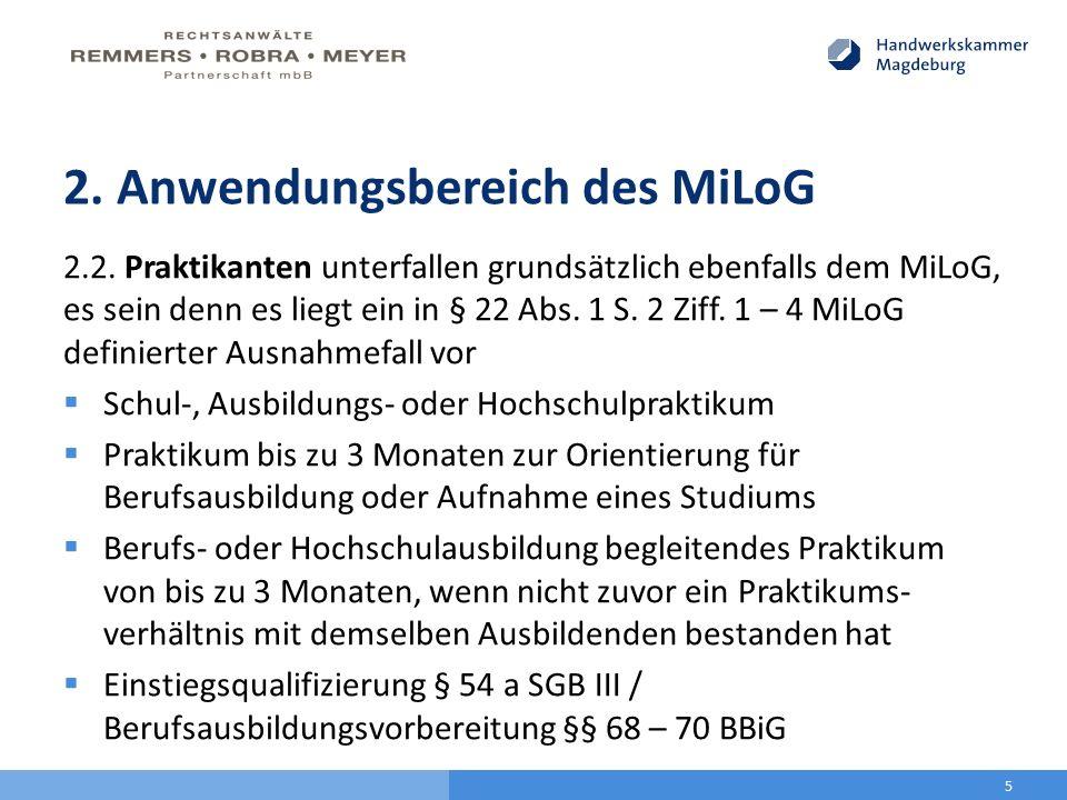 2. Anwendungsbereich des MiLoG 2.2. Praktikanten unterfallen grundsätzlich ebenfalls dem MiLoG, es sein denn es liegt ein in § 22 Abs. 1 S. 2 Ziff. 1