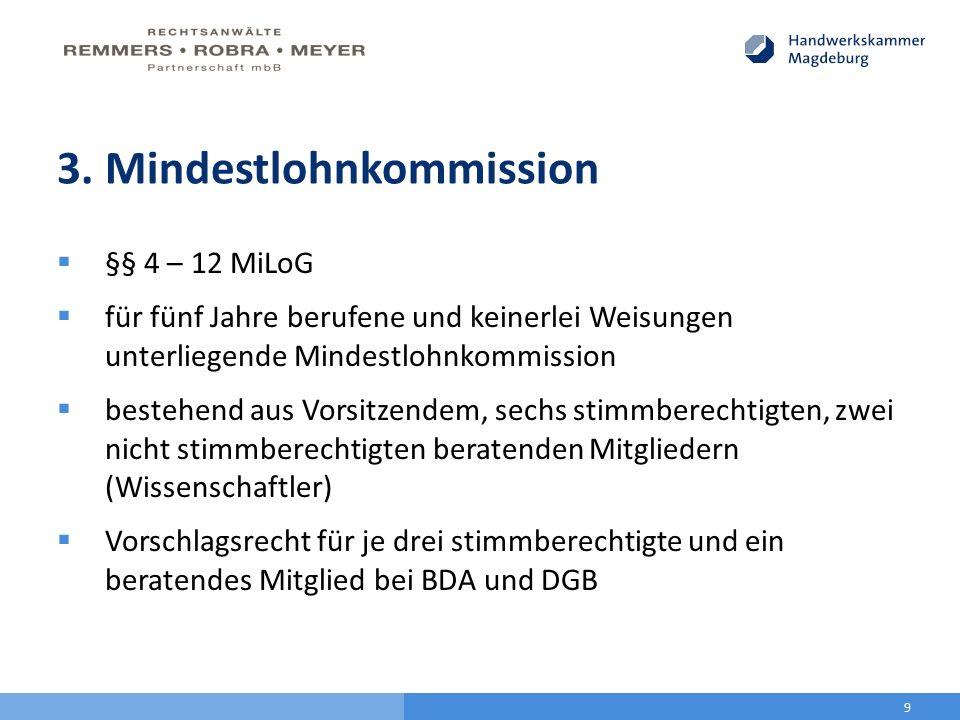 3. Mindestlohnkommission  §§ 4 – 12 MiLoG  für fünf Jahre berufene und keinerlei Weisungen unterliegende Mindestlohnkommission  bestehend aus Vorsi