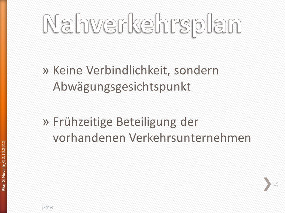 » Keine Verbindlichkeit, sondern Abwägungsgesichtspunkt » Frühzeitige Beteiligung der vorhandenen Verkehrsunternehmen PBefG Novelle/22.10.2012 15 jk/mc