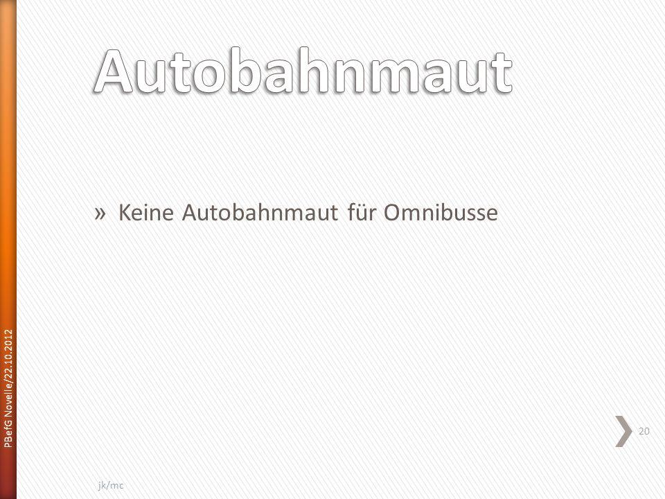 » Keine Autobahnmaut für Omnibusse PBefG Novelle/22.10.2012 20 jk/mc