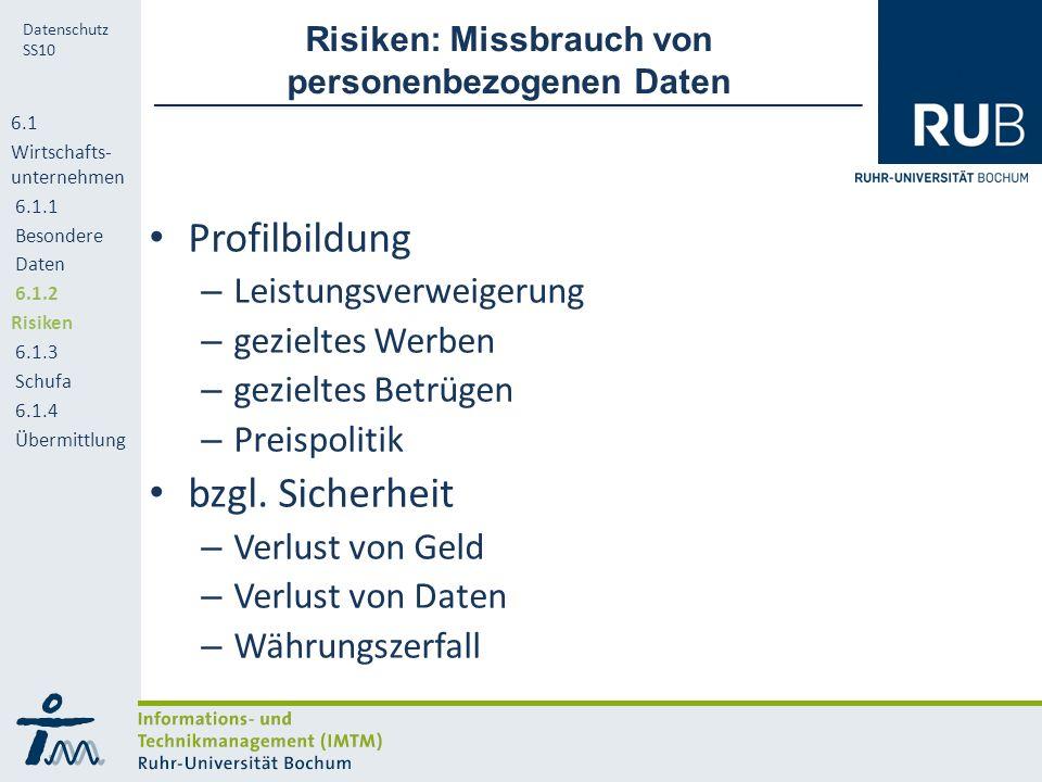RUB Datenschutz SS10 Risiken: Missbrauch von personenbezogenen Daten Profilbildung – Leistungsverweigerung – gezieltes Werben – gezieltes Betrügen – Preispolitik bzgl.