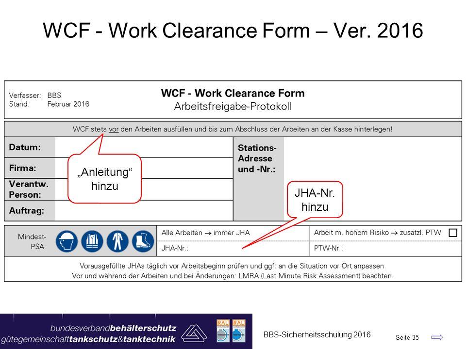 "BBS-Sicherheitsschulung 2016 Seite 35 WCF - Work Clearance Form – Ver. 2016 JHA-Nr. hinzu ""Anleitung"" hinzu"