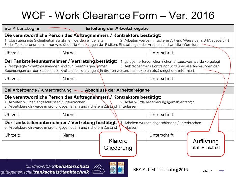 BBS-Sicherheitsschulung 2016 Seite 37 WCF - Work Clearance Form – Ver. 2016 Klarere Gliederung Auflistung statt Fließtext