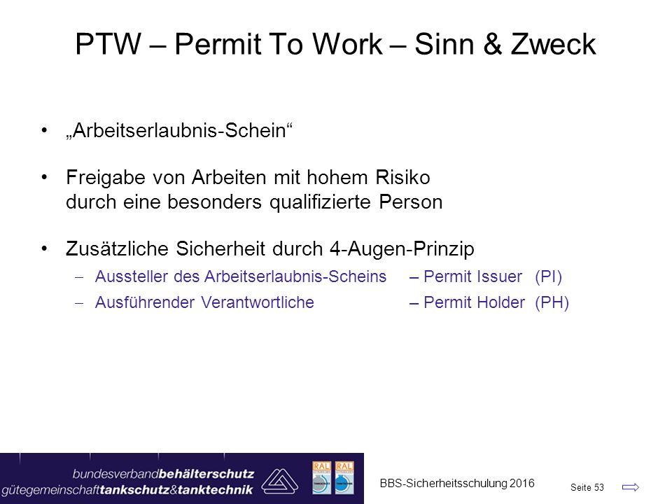 """PTW – Permit To Work – Sinn & Zweck BBS-Sicherheitsschulung 2016 Seite 53 """"Arbeitserlaubnis-Schein"""" Freigabe von Arbeiten mit hohem Risiko durch eine"""