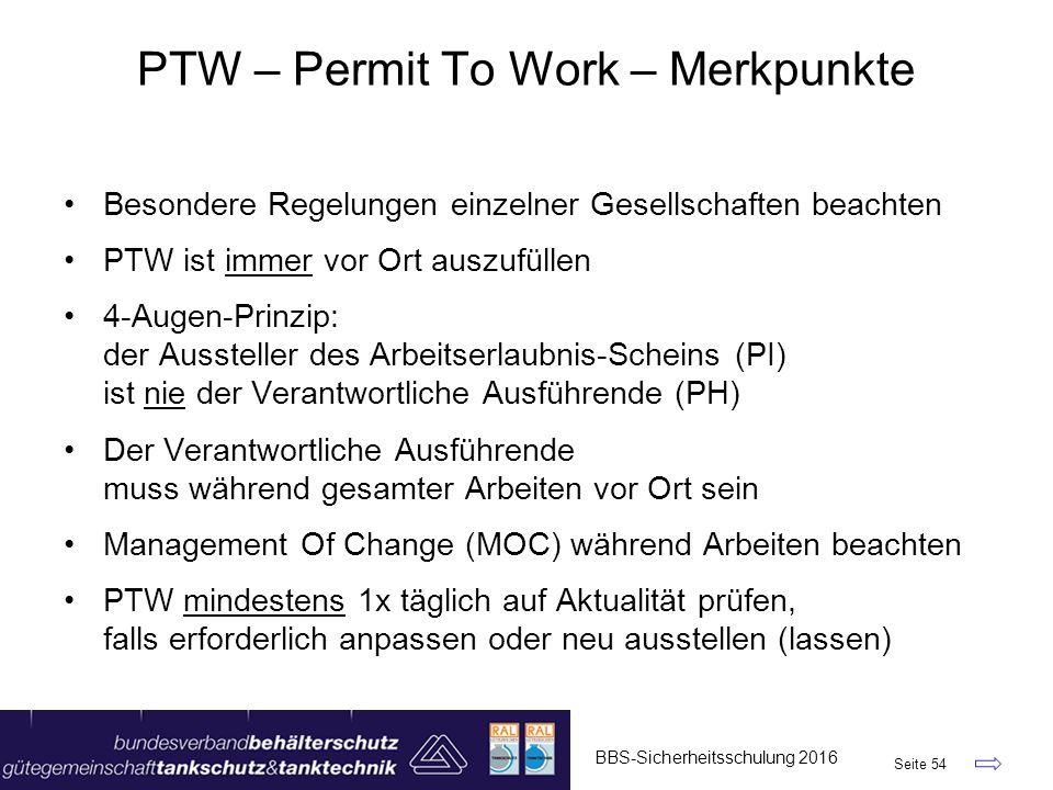 PTW – Permit To Work – Merkpunkte BBS-Sicherheitsschulung 2016 Seite 54 Besondere Regelungen einzelner Gesellschaften beachten PTW ist immer vor Ort a