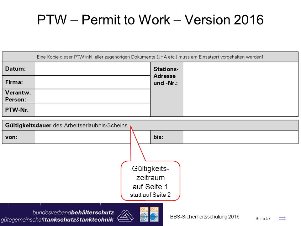 BBS-Sicherheitsschulung 2016 Seite 57 PTW – Permit to Work – Version 2016 Gültigkeits- zeitraum auf Seite 1 statt auf Seite 2