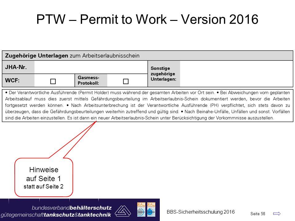 BBS-Sicherheitsschulung 2016 Seite 58 PTW – Permit to Work – Version 2016 Hinweise auf Seite 1 statt auf Seite 2