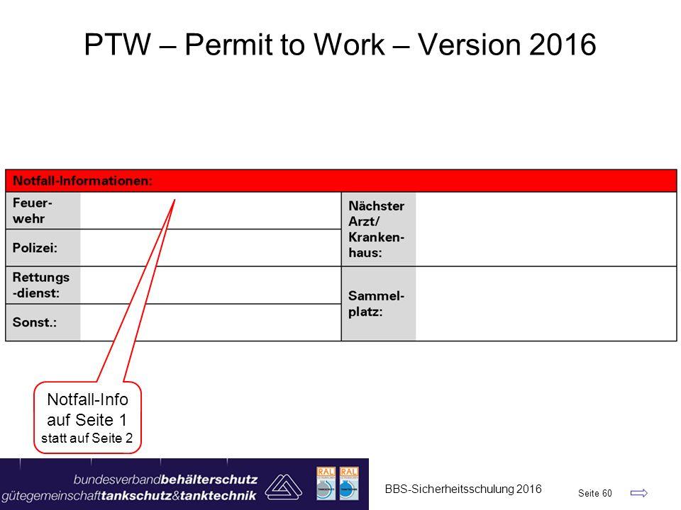 BBS-Sicherheitsschulung 2016 Seite 60 PTW – Permit to Work – Version 2016 Notfall-Info auf Seite 1 statt auf Seite 2